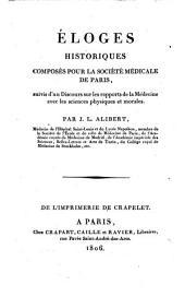 Eloges historiques composés pour la Société médicale de Paris: suivis d'un Discours sur les rapports de la Médecine avec les sciences physiques et morales