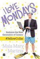 I Love Mondays  Embrace the Next Generation of Careers PDF