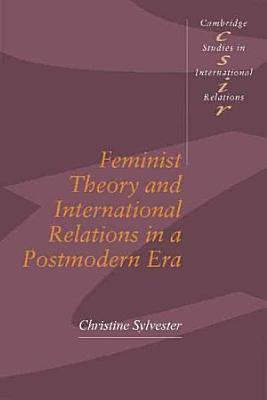 Feminist Theory And International Relations In A Postmodern Era