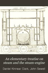 An Elementary Treatise on Steam and the Steam-engine: Stationary and Portable