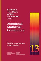 Canada: The State of the Federation, 2013: Aboriginal Multilevel Governance