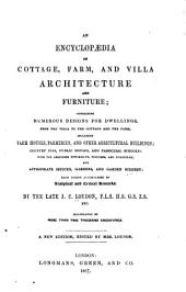 An Encyclopaedia of Cottage, Farm, and Villa Architecture and Furniture: Containing Numerous Designs for Dwellings ... Each Design Accompanied by Analytical and Critical Remarks