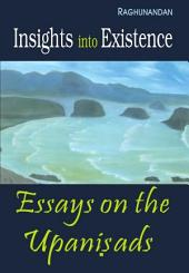The Insights into Existence: Essays on the Upanisads