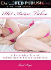 Hot Asian Taboo:: A Forbidden Tale of Submission & Forced Seduction