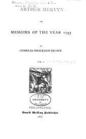 Arthur Mervyn: Or, Memoirs of the Year 1793, Volume 1