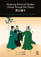 Mastering Advanced Modern Chinese through the Classics PDF