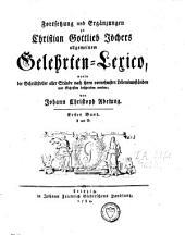 Fortsetzung und Ergänzungen zu Christian Gottlieb Jöchers Allgemeinen Gelehrten-Lexico: Band 1