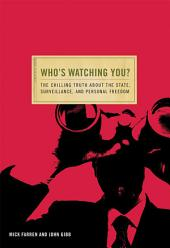 Who's Watching You: The Chilling Truth about the State, Surveillance, and Personal Freedom