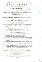 Sewer Manure. Statement of the course of investigation and results of experiments as to the means of removing the refuse of towns in water, and applying it as manure: with suggestions of further trial works. ... With appendices: viz. 1. A report thereon by ... Mr. Donaldson. 2. Instructions for the use of liquid manures, by M. de Candolle. ... 3. Account of the use of liquid manure in Flanders by Boussingault. 4. Experience of the use of liquid manures in Germany, as stated by Sprengel. 5. Account of the irrigations with the sewer water of Milan, by Count Arrivabene. 6. Account of the irrigated meadows at Edinburgh, by Dr. J. Stark. 7. Accounts of experiments on the distribution of liquid manures by means of the jet and hose, by H. Thompson, and also of experiments at Manchester by P. Holland