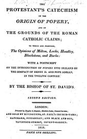 The Protestant Catechism, in which it is clearly proved, that the Ancient British Church existed several centuries before Popery had any footing in Great Britain, etc. By Thomas Burgess, Bishop of St. David's