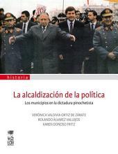 La alcaldización de la política: Los municipios en la dictadura pinochetista