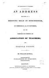 On Associations of Teachers: An Address Delivered at a Meeting Held in Dorchester, on Wednesday, 8th of September, for the Purpose of Forming an Association of Teachers, for Norfolk County. ...