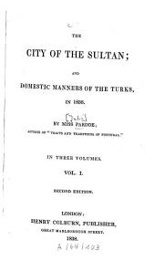 The City of the Sultan and Domestic Manners of the Turks, in 1836: Volume 1
