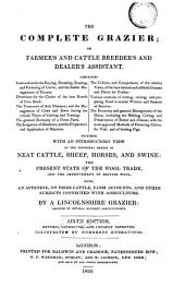The Complete Grazier; Or, Farmer's and Cattle Breeder's and Dealer's Assistant, Comprising Instructions for the Buying, Breeding, Rearing, and Fattening of Cattle ...: Together with an Introductory View of the Different Breeds of Neat Cattle, Sheep ...