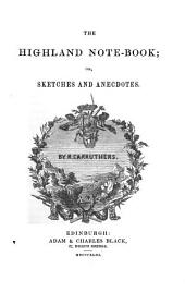 The Highland Note-Book; Or, Sketches and Anecdotes
