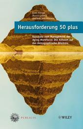 Herausforderung 50 plus: Konzepte zum Management der Aging Workforce - Die Antwort auf das demographische Dilemma