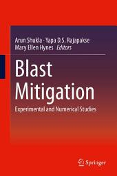 Blast Mitigation: Experimental and Numerical Studies