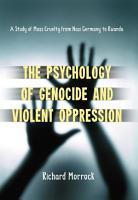 The Psychology of Genocide and Violent Oppression PDF