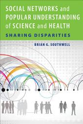 Social Networks and Popular Understanding of Science and Health: Sharing Disparities
