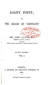 Agony point: or, The groans of 'gentility', Volume 1
