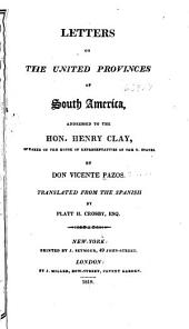Letters on the United provinces of South America: addressed to the Hon. Henry Clay, speaker of the House of representatives in the U. States