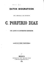 Datos biograficos del General de Division C. Porfirio Diaz: con acopio de documentos historicos
