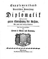 Supplementband der Practischen Anweisung zur Diplomatik und zu einer guten Einrichtung der Archive: Mit zei und funfzig Kupfern