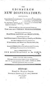 The Edinburgh New Dispensatory; ... being an improvement upon the New Dispensatory of Lewis ... Second edition, with ... alterations ... and additions by A. Duncan
