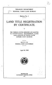 Land Title Registration by Certificate: The Torrens System Simplified and Adapted to Constitutional Requirements, Along Lines Approved by United States Supreme Court Decisions