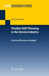 Flexible Shift Planning in the Service Industry: The Case of Physicians in Hospitals