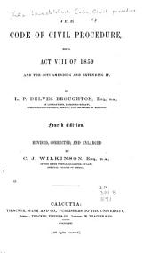 The Code of Civil Procedure: Being Act VIII of 1859 and the Acts Amending and Extending it