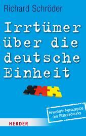 Irrtümer über die deutsche Einheit: Erweiterte Ausgabe des Standardwerks