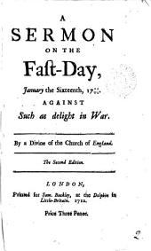 A Sermon on the Fast-day, January the Sixteenth, 1711/12: Against Such as Delight in War. By a Divine of the Church of England