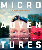 Microadventures  Local Discoveries for Great Escapes PDF