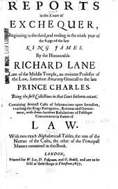 Reports in the Court of Exchequer: Beginning in the Third, and Ending in the Ninth Year of the Raign of the Late King James. [1605-1612]