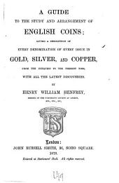 A Guide to the Study and Arrangement of English Coins: Giving a Description of Every Denomination of Every Issue in Gold, Silver, and Copper, from the Conquest to the Present Time, with All the Latest Discoveries, Parts 1-3