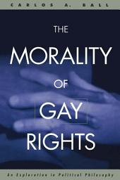 The Morality of Gay Rights: An Exploration in Political Philosophy
