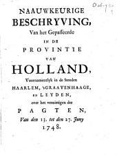 Naauwkeurige beschryving, van het gepasseerde in de provintie van Holland, voornamentlyk in de steeden Haarlem, 's Graavenhaage, en Leyden, over het vernietigen der pagten, van den 13. tot den 17. juny 1748: Volume 1