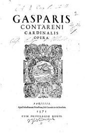 Gasparis Contareni ... Opera