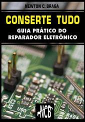 Conserte tudo: Guia prático do reparador eletrônico, Edição 2