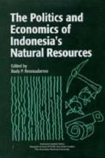 The Politics and Economics of Indonesia's Natural Resources
