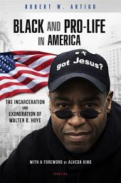 Black and Pro-Life in America: The Incarceration and Exoneration of Walter B. Hoye II