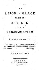 The Reign of Grace from its Rise to its Consummation. With a preface by Henry Venn