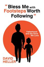 """Bless Me with Footsteps Worth Following"": Fatherhood and the Sons We Love"