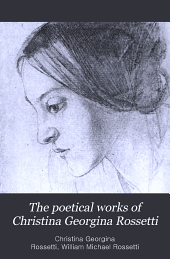 The Poetical Works of Christina Georgina Rossetti