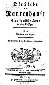 Die Liebe im Narrenhause. Komische Oper in 2 Aufz. Die Musik ist von Ditters von Dittersdorf