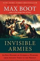 Invisible Armies  An Epic History of Guerrilla Warfare from Ancient Times to the Present PDF