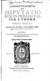 Commentaria, Ac Disputationes In Primam Partem S. Thomae: Complectens Viginti Sex Quaestiones Priores, Volume 1