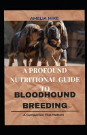 A Profound Nutritional Guide To Bloodhound Breeding