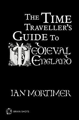 The Time Traveller s Guide to Medieval England Brain Shot PDF